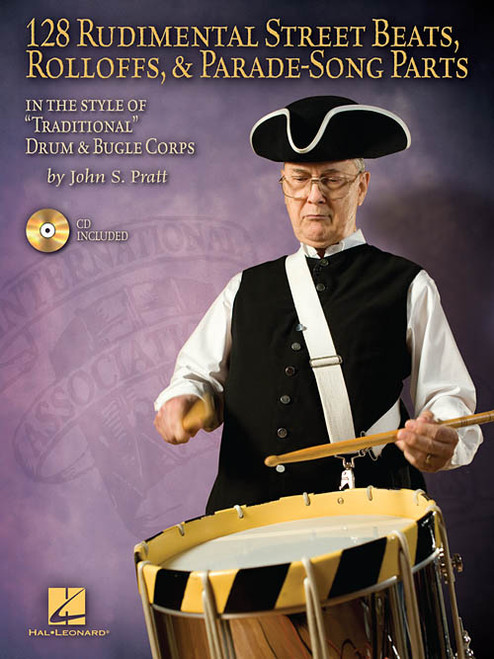 "128 Rudimental Street Beats, Rolloffs, & Parade-Song Parts in the Style of ""Traditional"" Drum & Bugle Corps for Snare Drum by John S. Pratt (Book/CD Set)"