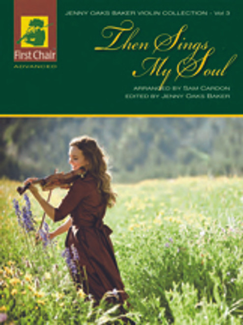 The Jenny Oaks Baker Violin Collection Volume 3: •Then Sings My Soul for Advanced Violin
