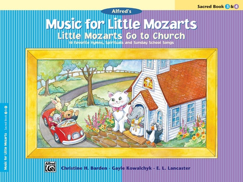 Alfred's Music for Little Mozarts: •Little Mozarts Go to Church - Sacred Book 3 & 4