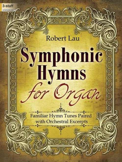Robert Lau - Symphonic Hymns for Organ: •Familiar Hymn Tunes Paired with Orchestral Excerpts for Organ