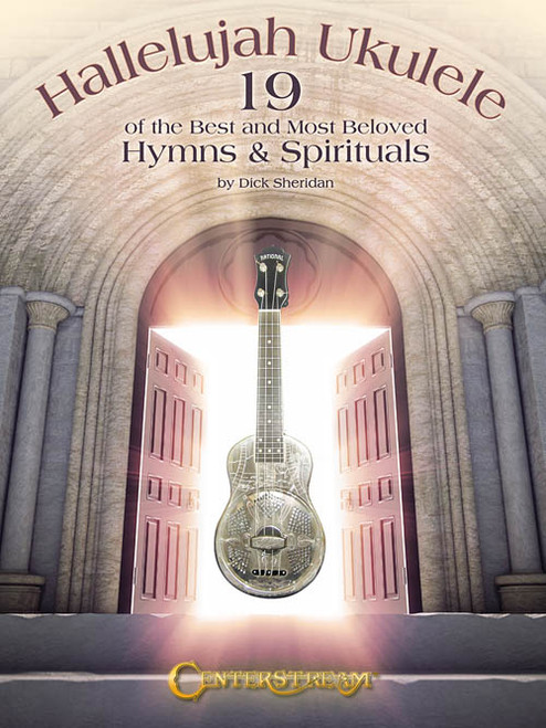 Hallelujah Ukulele: •19 of the Best and Most Beloved Hymns & Spirituals
