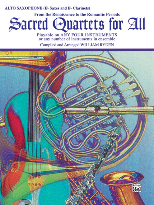 Sacred Quartets for All: •From the Renaissance to the Romantic Periods for Alto E♭ Saxophone / E♭ Clarinet