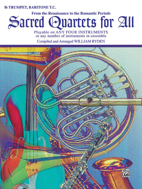 Sacred Quartets for All: •From the Renaissance to the Romantic Periods for B♭ Trumpet / Baritone T.C.