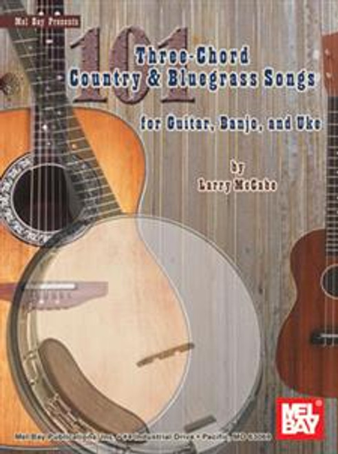 101 Three-Chord Country & Bluegrass Songs for Guitar, Banjo, and Uke by Larry McCabe