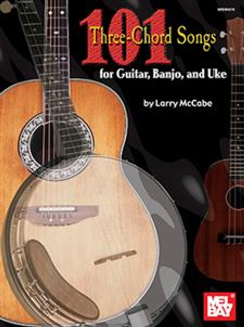101 Three-Chord Songs for Guitar, Banjo, and Uke by Larry McCabe