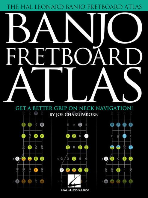 The Hal Leonard Banjo Fretboard Atlas by Joe Charupakorn
