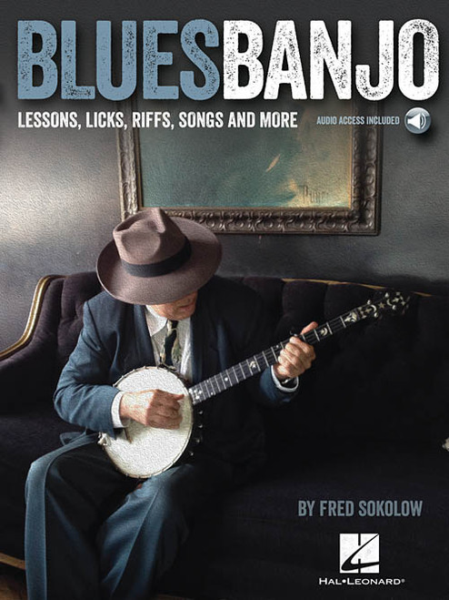 Blues Banjo: Lessons, Licks, Riffs, Songs & More (with Audio Access) by Fred Sokolow