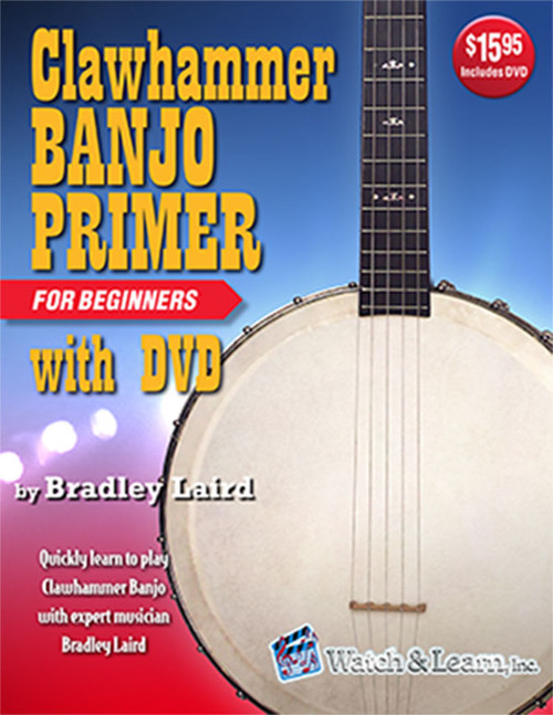 Clawhammer Banjo Primer for Beginners with DVD (Book/DVD Set) by Bradley Laird