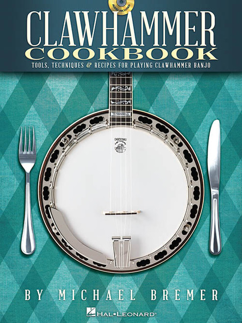 Clawhammer Cookbook: Tools, Techniques & Recipes for Playing Clawhammer Banjo (with Audio Access) by Michael Bremer