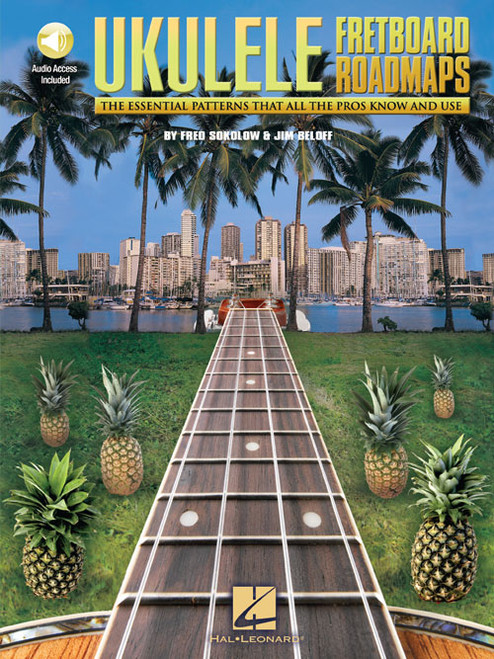 Ukulele Fretboard Roadmaps: The Essential Patterns That All the Pros Know and Use (with Audio Access) by Fred Sokolow & Jim Beloff