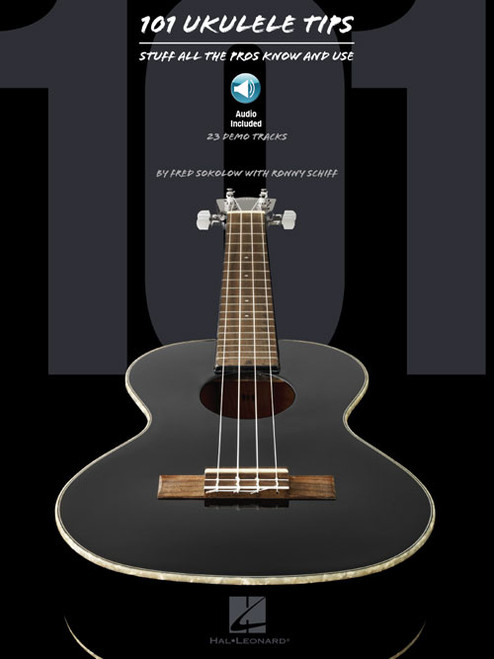101 Ukulele Tips: Stuff All the Pros Know and Use (with Audio Access) by Fred Sokolow & Ronny Schiff
