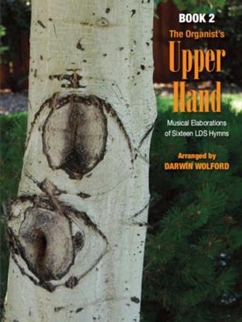 The Organist's Upper Hand (Musical Elaborations of Sixteen LDS Hymns) - Book 2