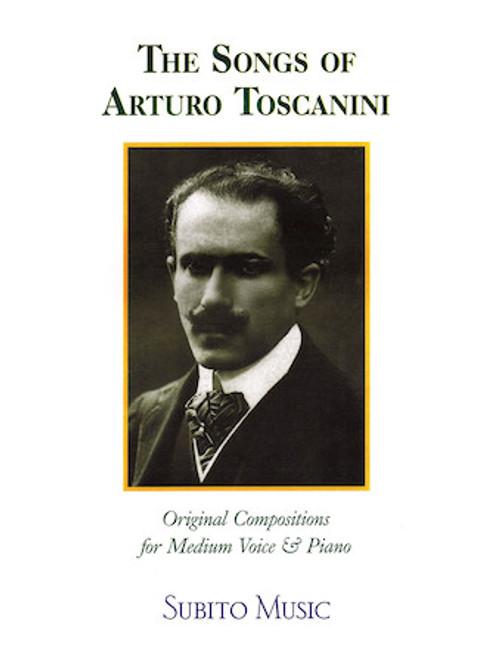 The Songs of Arturo Toscanini - Original Compositions for Medium Voice & Piano