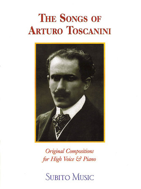 The Songs of Arturo Toscanini - Original Compositions for High Voice & Piano
