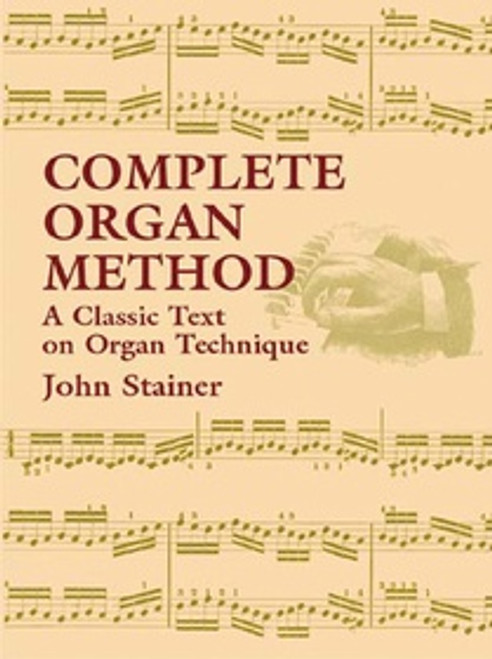 Complete Organ Method (A Classic Text on Organ Technique) by John Stainer