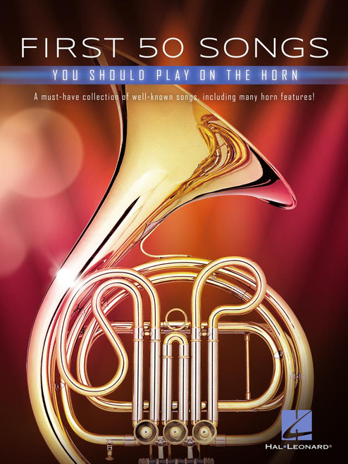 First 50 Songs You Should Play on the Horn - Horn Songbook