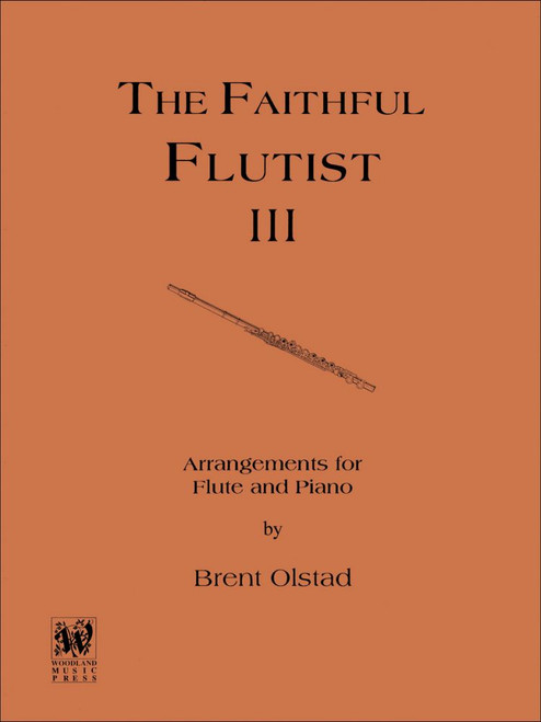 The Faithful Flutist III (Inspirational Arrangements for Flute & Piano) by Brent Olstad - Flute Songbook