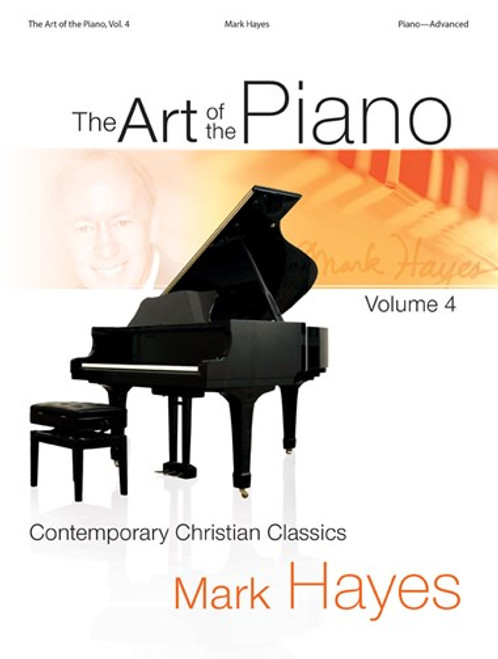 The Art of the Piano Volume  4 by Mark Hayes (Contemporary Christian Classics) - Piano Songbook