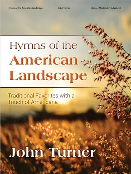 Hymns of the American Landscape (Traditional Favorites with a Touch of Americana) by John Turner - Moderately Advanced Piano Songbook