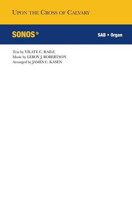 Upon the Cross of Calvary - arr. James Kasen - SAB and Organ
