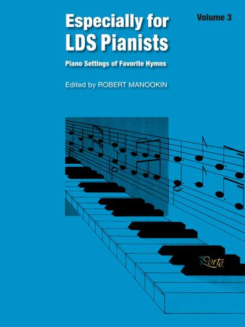 Especially for LDS Pianists Volume 3 - Piano Settings of Favorite Hymns