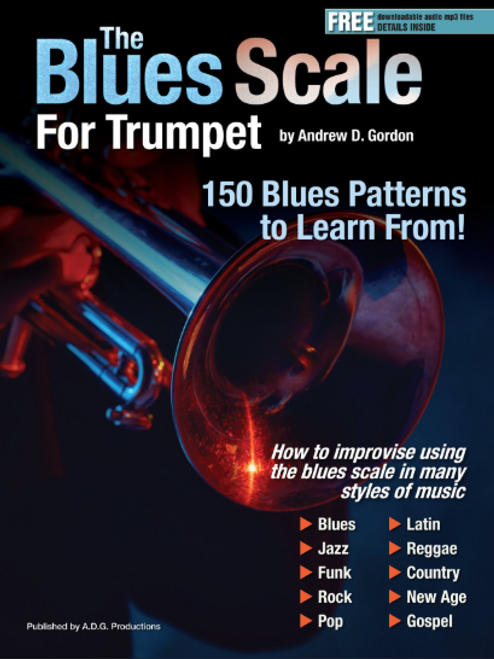 The Blues Scale For Trumpet (150 Blues Patterns to Learn From) by Andrew D Gordon