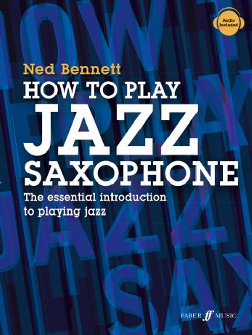 How to Play Jazz Saxophone (The Essential Introduction to Playing Jazz) by Ned Bennet