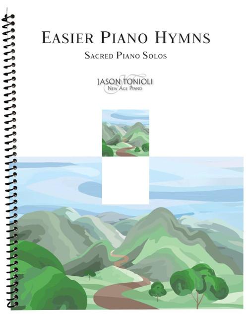 Easier Piano Hymns (Sacred Piano Solos) by Jason Tonioli