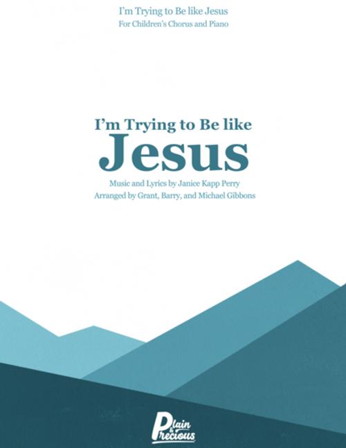 I'm Trying to Be Like Jesus - Children's Chorus & Piano