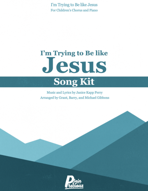 I'm Trying to Be Like Jesus - Song Kit