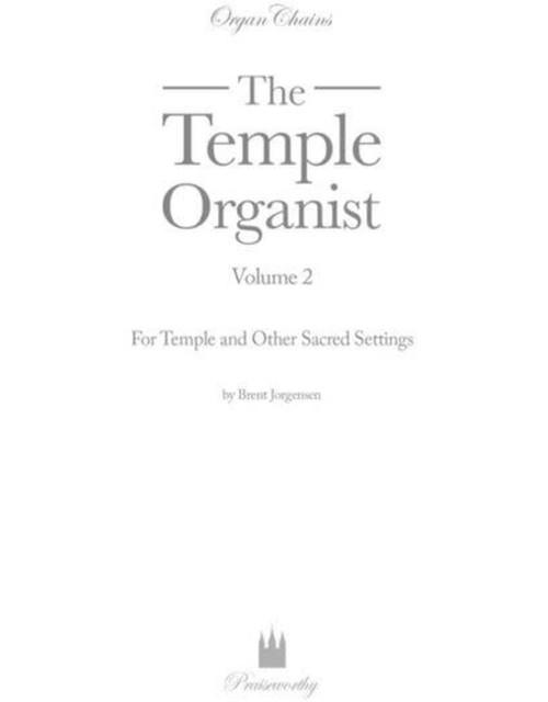 Temple Organist Volume 2 by Brent Jorgensen
