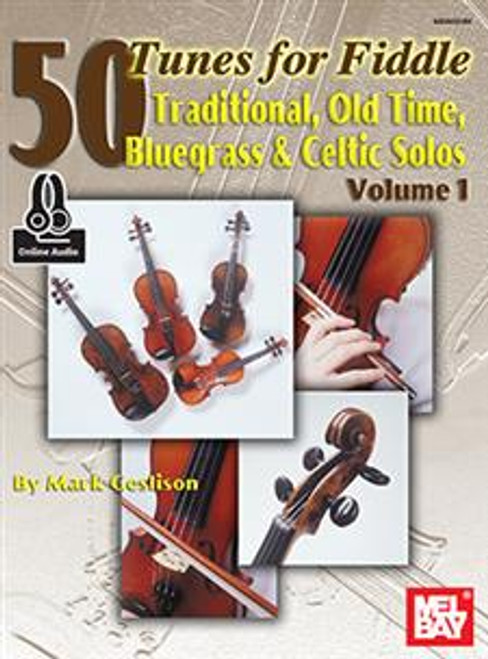 50 Tunes for Fiddle - Traditional, Old Time, Bluegrass & Celtic Solos Volume 1 (with Online Audio) by Mark Ceslison