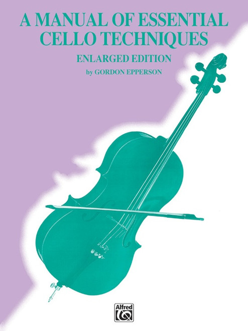 A Manual of Essential Cello Techniques Enlarged Edition by Gordon Epperson