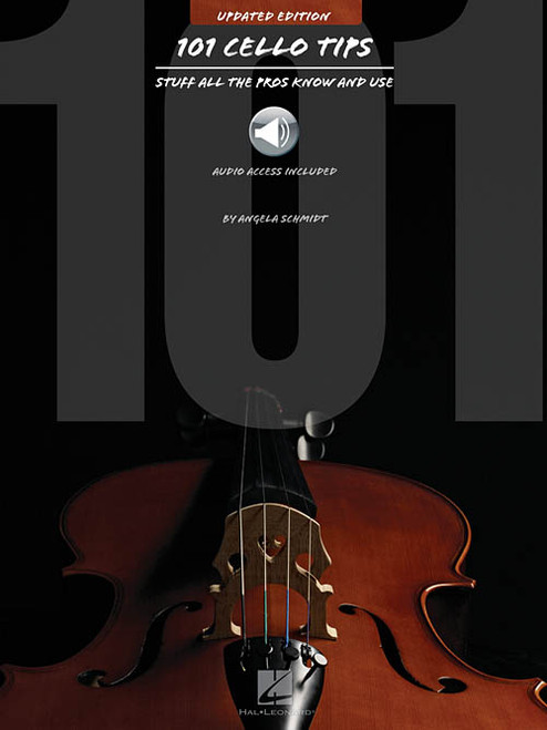 101 Cello Tips: Stuff All the Pros Know and Use (with Audio Access) by Angela Schmidt