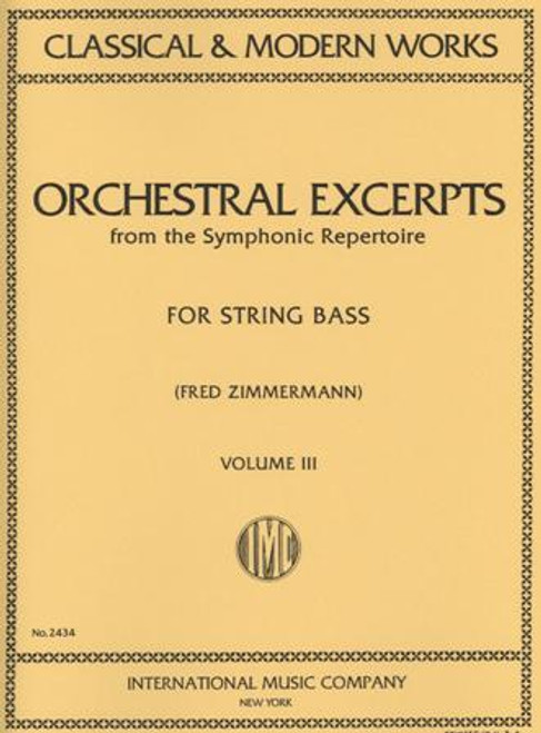 Classical & Modern Works Orchestral Excerpts from the Symphonic Repertoire Volume 3 for String Bass by Fred Zimmerman