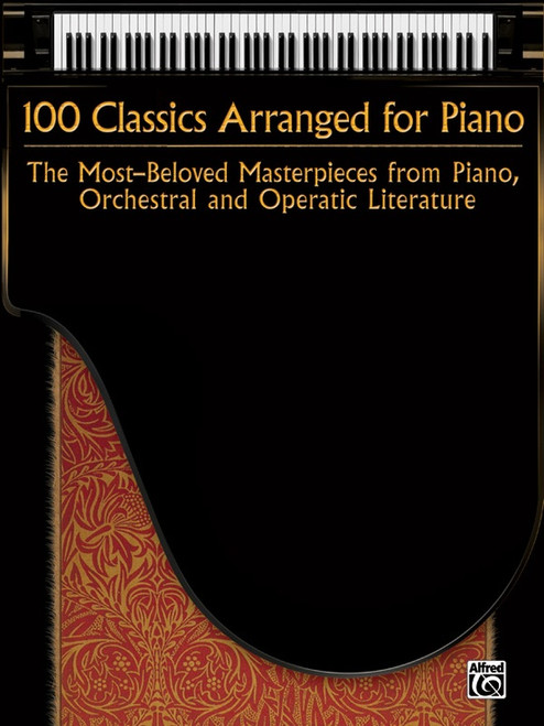 100 Classics Arranged for Piano for Intermediate to Advanced Piano