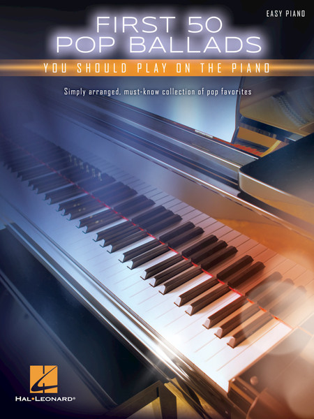 First 50 Pop Ballads You Should Play on the Piano - Easy Piano Songbook
