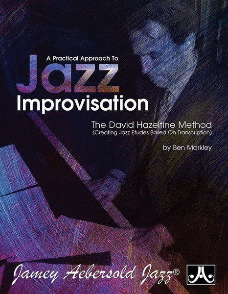 A Practical Approach to Jazz Improvisation (The David Hazeltine Method) by Ben Markley (Jamey Aebersold Jazz) for All Instruments