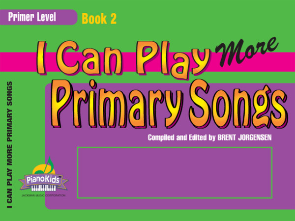 I Can Play MORE Primary Songs - Primer Level