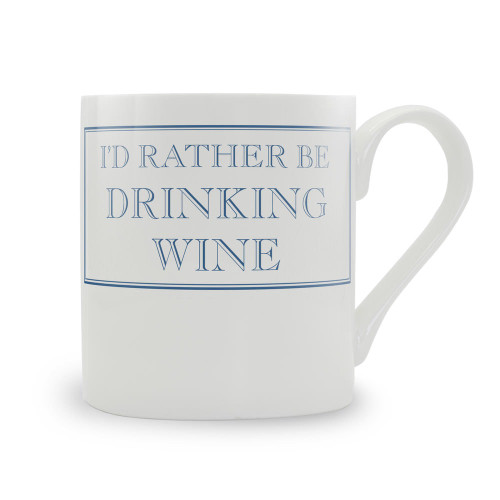 I'd Rather be in Drinking Wine fine bone china mug from Stubbs' Mugs.