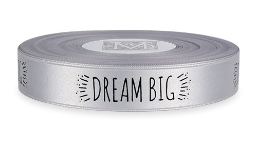 "Black ink ""Dream Big"" on Sterling Ribbon - Double Faced Satin Sayings"