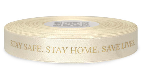 """Stay Safe. Stay Home. Save Lives."" Metallic Gold Ink on Bone - Double Faced Satin Sayings"