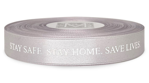 """Stay Safe. Stay Home. Save Lives."" Metallic Silver Ink on Sterling - Double Faced Satin Sayings"