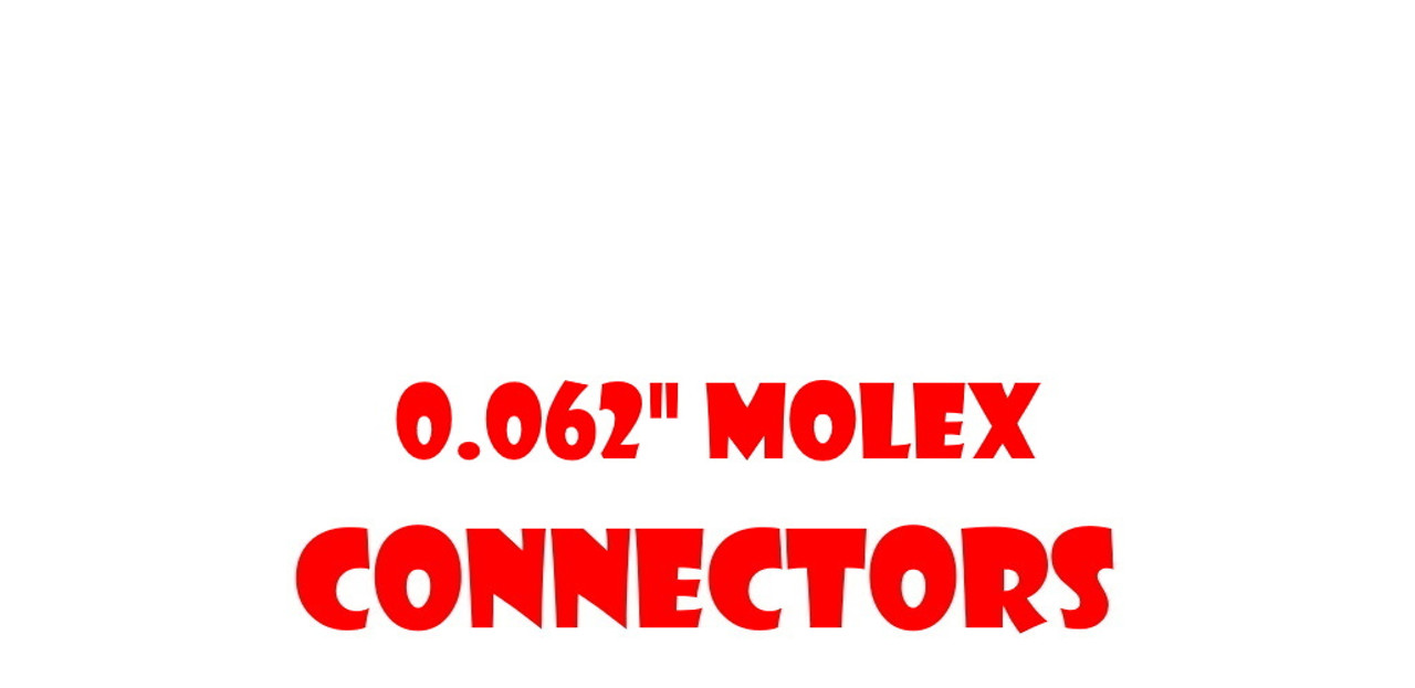 ".062"" Molex Connectors"