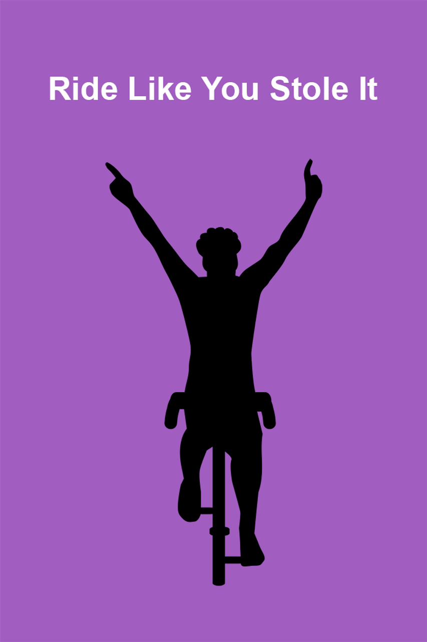 Ride Like You Stole It Bicycle Poster - Purple