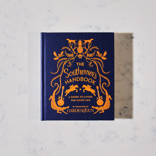 The Southerner's Handbook: A Guide to Living the Good Life by Garden & Gun