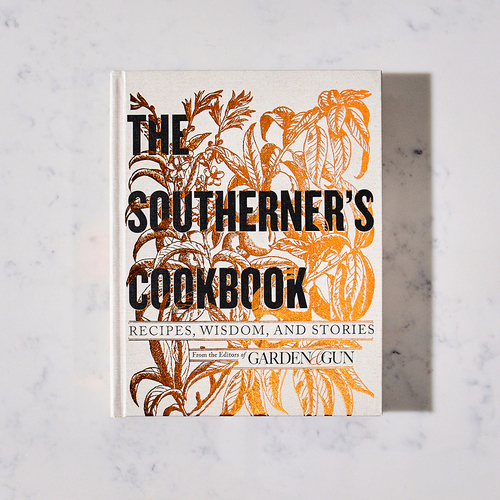 The Southerner's Cookbook: Recipes, Wisdom, and Stories by Garden & Gun