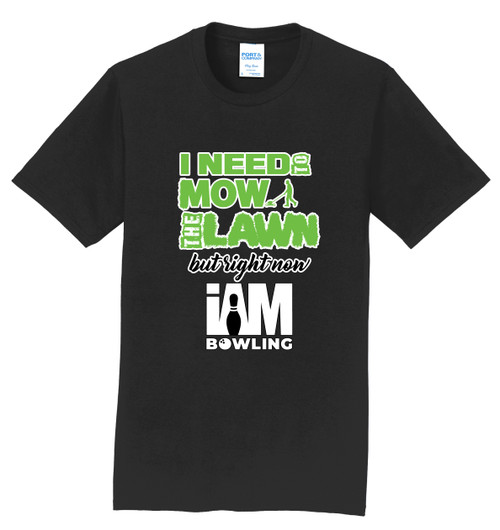 I AM Bowling T-Shirt - Need to Mow The Lawn - 5 Colors