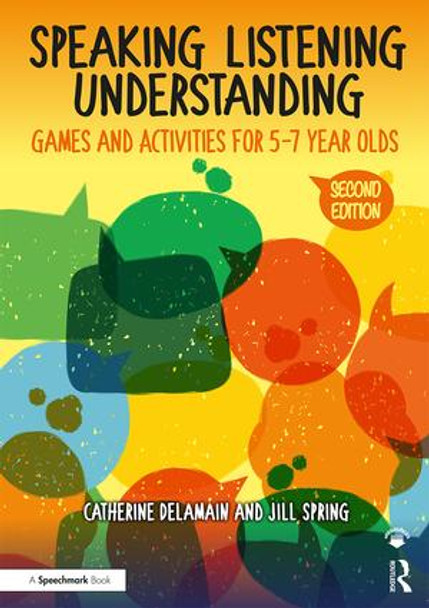 Speaking, Listening and Understanding - Games and Activities for 5-7 Year Olds 2nd Ed.