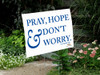 Pray, Hope, and Don't Worry Yard Sign
